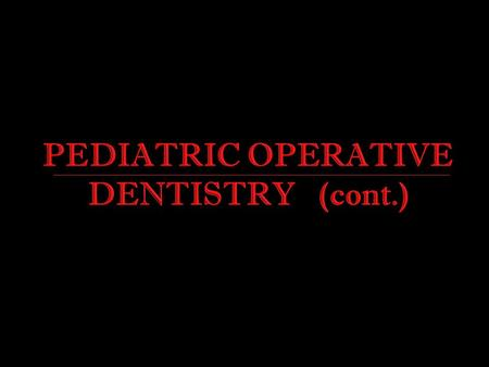 PEDIATRIC OPERATIVE DENTISTRY (cont.)