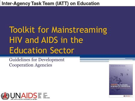 Toolkit for Mainstreaming HIV and AIDS in the Education Sector Guidelines for Development Cooperation Agencies.