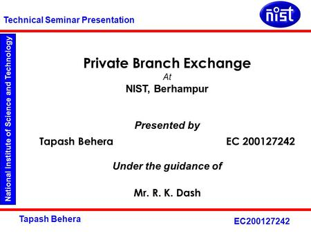 National Institute of Science and Technology Technical Seminar Presentation Tapash Behera EC200127242 Private Branch Exchange At NIST, Berhampur Presented.
