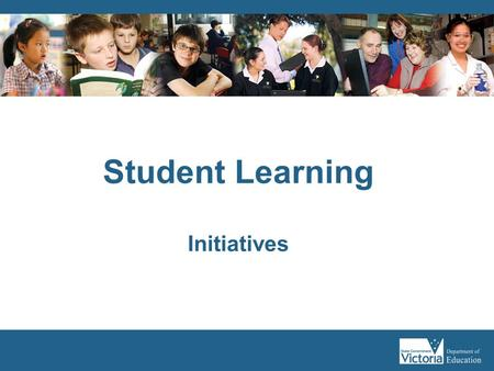 Student Learning Initiatives. In this session Support available for future decision making, build on current knowledge of: the Victorian Essential Learning.
