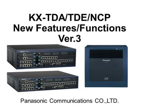 KX-TDA/TDE/NCP New Features/Functions Ver.3 Panasonic Communications CO.,LTD.