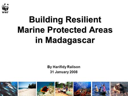 Building Resilient Marine Protected Areas in Madagascar By Harifidy Ralison 31 January 2008.