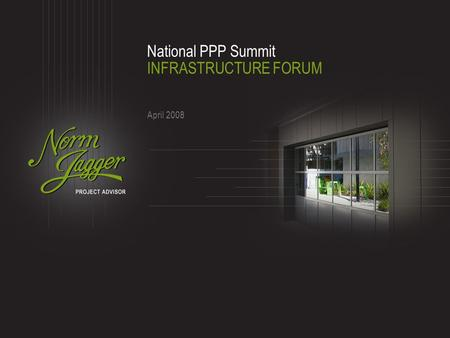 National PPP Summit INFRASTRUCTURE FORUM April 2008.