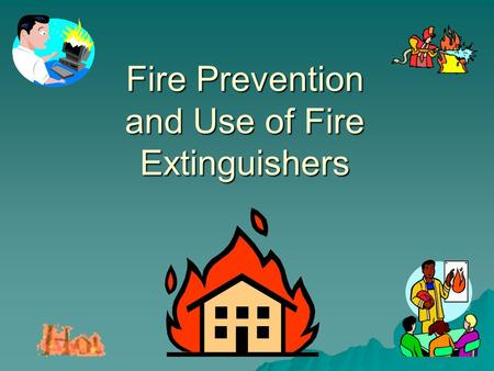 Fire Prevention and Use of Fire Extinguishers. U.S. Fire Statistics – 2004 NFPA  A Fire Department Responds to a Fire in the U.S. Every 20 Seconds –3900.