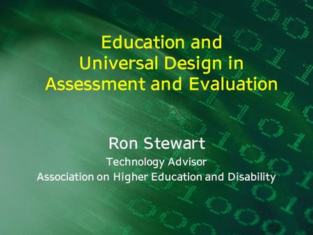 Education and Universal Design in Assessment and Evaluation Ron Stewart Technology Advisor Association on Higher Education and Disability.