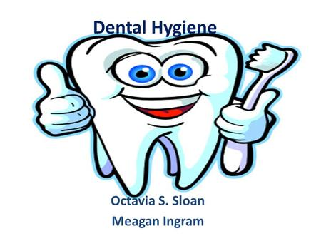 Dental Hygiene Octavia S. Sloan Meagan Ingram. Dental Hygiene Standards HEK.1: Students will comprehend concepts related to health promotion and disease.