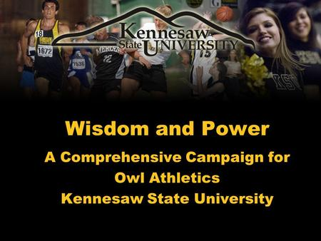 Wisdom and Power A Comprehensive Campaign for Owl Athletics Kennesaw State University.