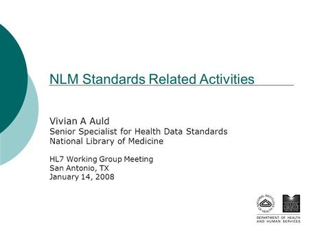 NLM Standards Related Activities Vivian A Auld Senior Specialist for Health Data Standards National Library of Medicine HL7 Working Group Meeting San Antonio,