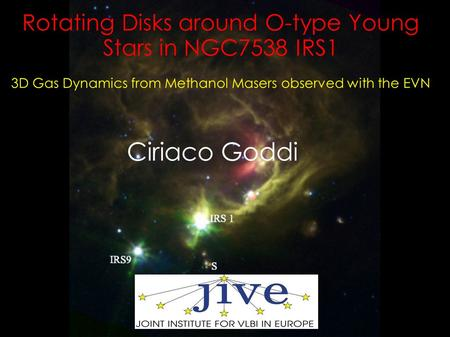 Rotating Disks around O-type Young Stars in NGC7538 IRS1 3D Gas Dynamics from Methanol Masers observed with the EVN Ciriaco Goddi.