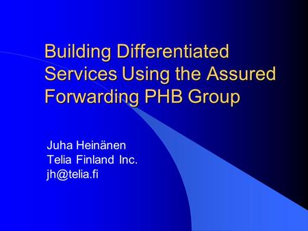 Building Differentiated Services Using the Assured Forwarding PHB Group Juha Heinänen Telia Finland Inc.