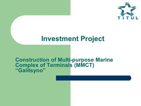 "Investment Project Construction of Multi-purpose Marine Complex of Terminals (MMCT) ""Galitsyno"""