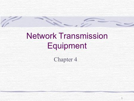 1 Network Transmission Equipment Chapter 4. 2 Learning Objectives Describe the purpose of LAN network transmission equipment: NICs, repeaters, MAUs, hubs,