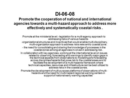 DI-06-08 Promote the cooperation of national and international agencies towards a multi-hazard approach to address more effectively and systematically.