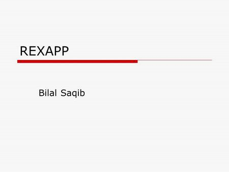 REXAPP Bilal Saqib. REXAPP  Radio EXperimentation And Prototyping Platform Based on NOC  REXAPP Compiler.