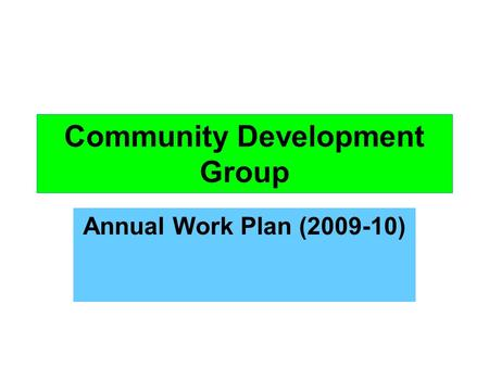 Community Development Group Annual Work Plan (2009-10)