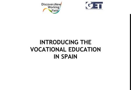 INTRODUCING THE VOCATIONAL EDUCATION IN SPAIN. OFFERS TRAINING REGARDING THE NATIONAL CATALOGUE OF PROFESSIONAL QUALIFICATIONS Qualifications (educational.