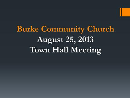 Burke Community Church August 25, 2013 Town Hall Meeting.