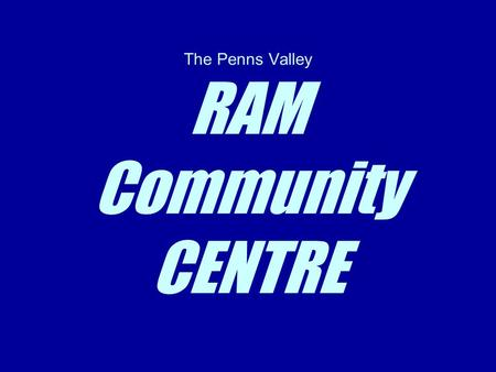 The Penns Valley RAM Community CENTRE. It is NOT… PV School Facility Funded by local tax $ PV YMCA $15mm Taj Mahal Just for Jocks Legal or Fiscal Obligation.