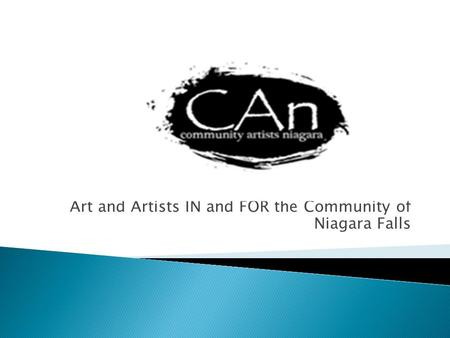 Community Artists Niagara Art and Artists IN and FOR the Community of Niagara Falls.
