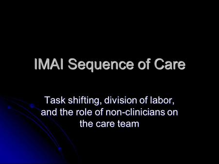 IMAI Sequence of Care Task shifting, division of labor, and the role of non-clinicians on the care team.