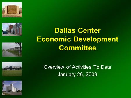 Dallas Center Economic Development Committee Overview of Activities To Date January 26, 2009.