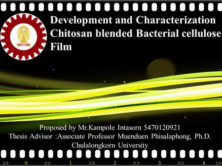>>0 >>1 >> 2 >> 3 >> 4 >> Development and Characterization Chitosan blended Bacterial cellulose Film Proposed by Mr.Kampole Intasorn 5470120921 Thesis.
