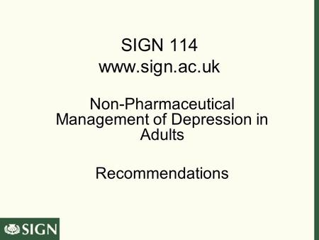 SIGN 114 www.sign.ac.uk Non-Pharmaceutical Management of Depression in Adults Recommendations.