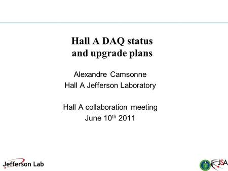 Hall A DAQ status and upgrade plans Alexandre Camsonne Hall A Jefferson Laboratory Hall A collaboration meeting June 10 th 2011.