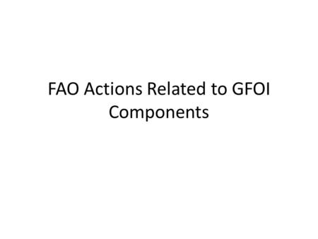 FAO Actions Related to GFOI Components. FAO history in forest monitoring and assessment Began in 1946 focused on commercial timber Activities involving.