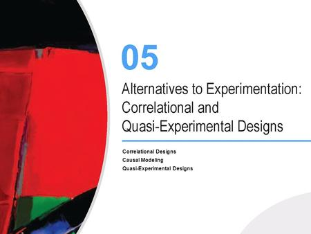 Correlational Designs Causal Modeling Quasi-Experimental Designs.