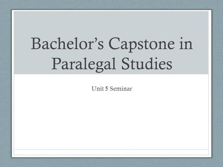 Bachelor's Capstone in Paralegal Studies Unit 5 Seminar.