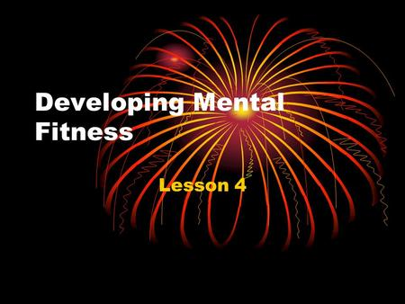Developing Mental Fitness Lesson 4. Personality Traits that Promote Health Personality: A person's unique blend of traits. How do you get these traits: