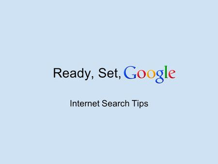 Ready, Set, Internet Search Tips. Terms and Strings The words you enter in the basic Google search box are called terms. As you look for information,