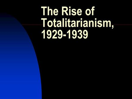 The Rise of Totalitarianism, 1929-1939. 1929 The start of the Great Depression The start of collectivization in the USSR In both cases: crisis and heavy.