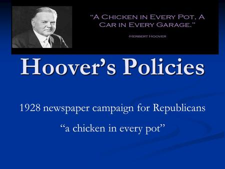 "Hoover's Policies 1928 newspaper campaign for Republicans ""a chicken in every pot"""