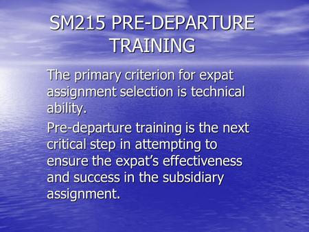 SM215 PRE-DEPARTURE TRAINING The primary criterion for expat assignment selection is technical ability. Pre-departure training is the next critical step.