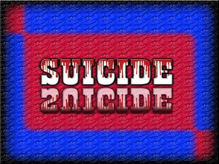 What is SUICIDE?  For those of you that do not know, suicide is when a person kills themselves.  Most commonly, people commit suicide do to Stress or.