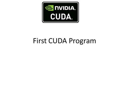 First CUDA Program. #include stdio.h int main() { printf(Hello, world\n); return 0; } #include __global__ void kernel (void) { } int main (void) {