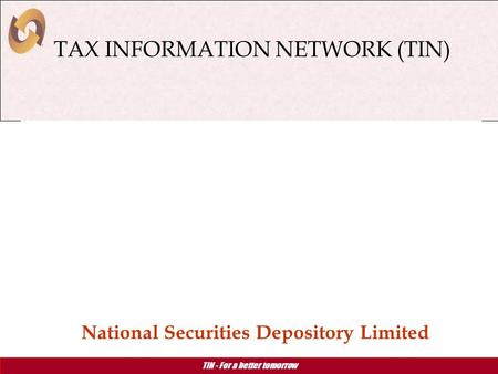TIN - For a better tomorrow TAX INFORMATION NETWORK (TIN) TAX INFORMATION NETWORK (TIN) National Securities Depository Limited.