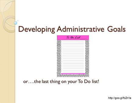 Developing Administrative Goals or….the last thing on your To Do list!