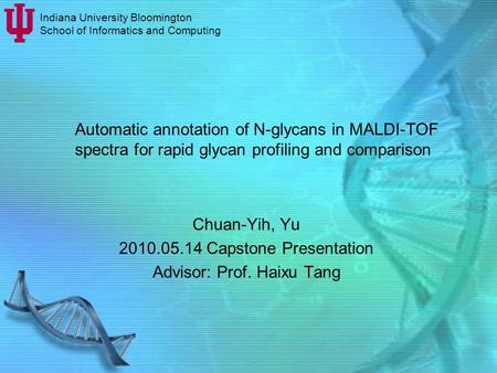 Automatic annotation of N-glycans in MALDI-TOF spectra for rapid glycan profiling and comparison Chuan-Yih, Yu 2010.05.14 Capstone Presentation Advisor: