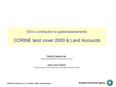 ESPON seminar on 17-18 May 2005 Luxembourg EEA's contribution to spatial assessments: CORINE land cover 2000 & Land Accounts Stefan Kleeschulte, Project.