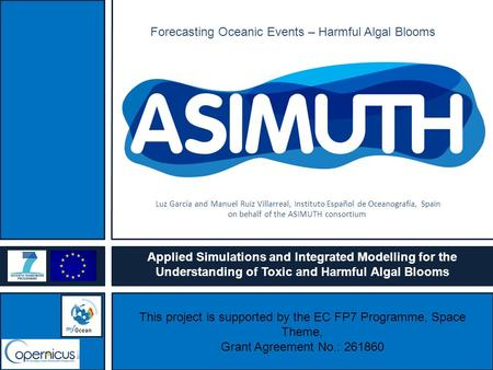 Forecasting Oceanic Events – Harmful Algal Blooms This project is supported by the EC FP7 Programme, Space Theme, Grant Agreement No.: 261860 Applied Simulations.