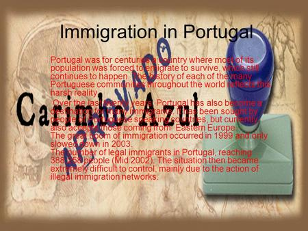 Immigration in Portugal Portugal was for centuries a country where most of its population was forced to emigrate to survive, which still continues to happen.