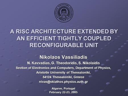 A RISC ARCHITECTURE EXTENDED BY AN EFFICIENT TIGHTLY COUPLED RECONFIGURABLE UNIT Nikolaos Vassiliadis N. Kavvadias, G. Theodoridis, S. Nikolaidis Section.