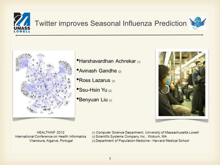 1 Twitter improves Seasonal Influenza Prediction [1] Computer Science Department, University of Massachusetts Lowell [2] Scientific Systems Company Inc,