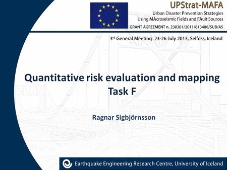 Quantitative risk evaluation and mapping Task F Ragnar Sigbjörnsson.