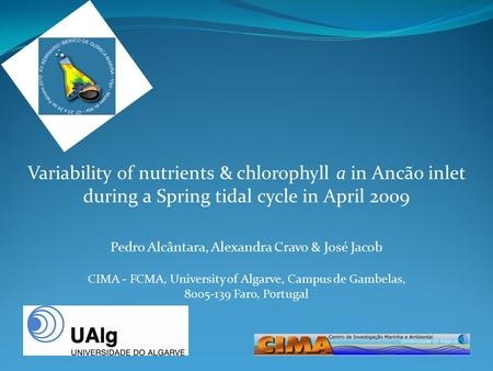 Pedro Alcântara, Alexandra Cravo & José Jacob CIMA - FCMA, University of Algarve, Campus de Gambelas, 8005-139 Faro, Portugal Variability of nutrients.