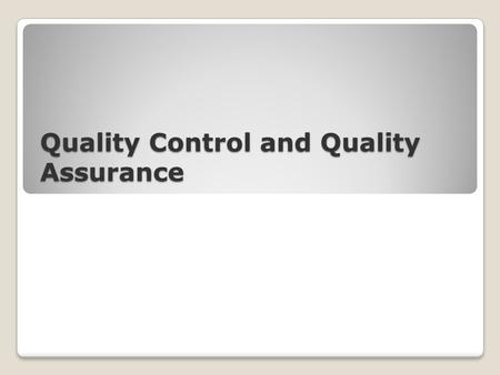 Quality Control and Quality Assurance. Quality Why is Quality a Concern? Gives competitive advantage Encourages return purchases Provides customer with.