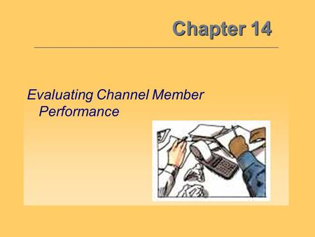 Chapter 14 Evaluating Channel Member Performance.